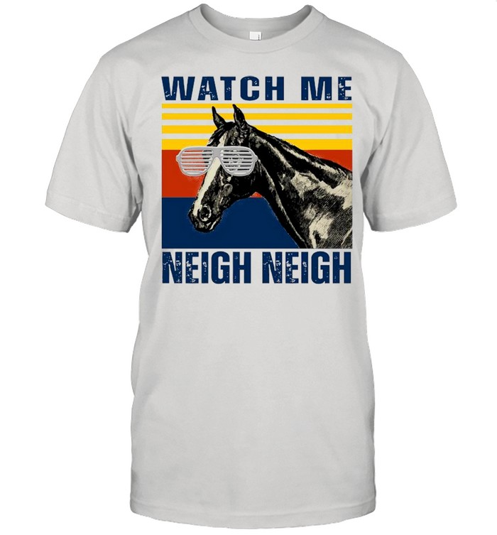Watch Me Neigh Neigh Horse Vintage  Classic Men's T-shirt