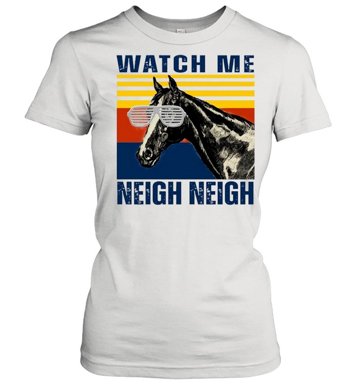 Watch Me Neigh Neigh Horse Vintage Classic Women's T-shirt