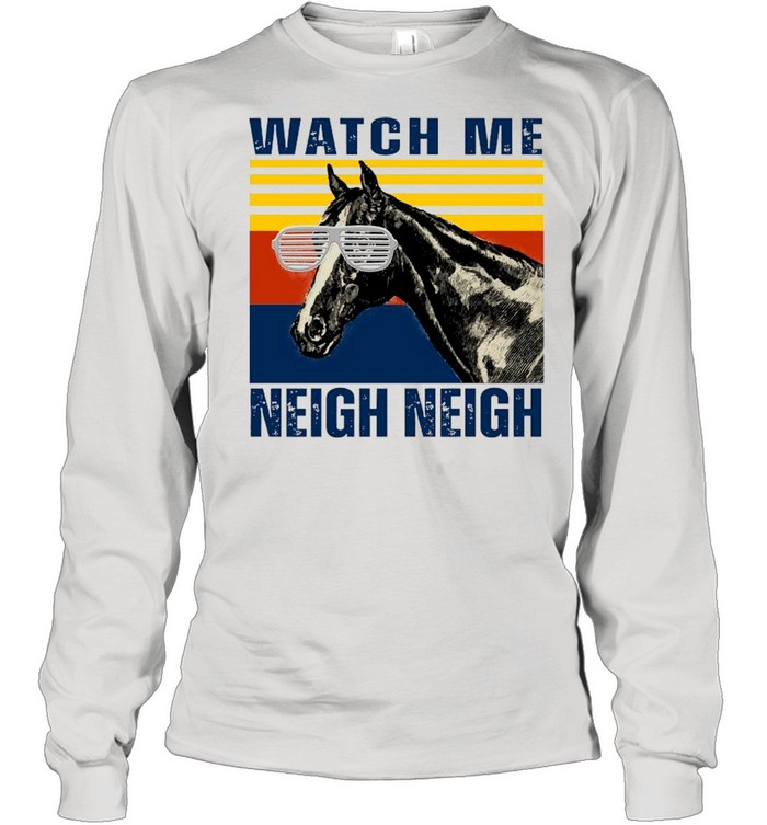 Watch Me Neigh Neigh Horse Vintage Long Sleeved T-shirt