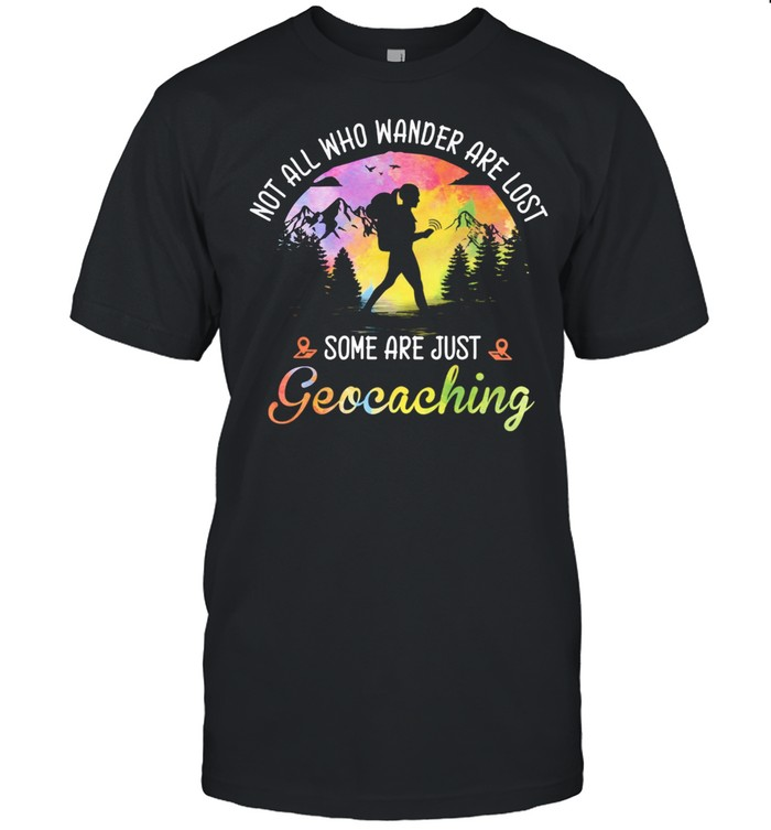 Not all who wander are lost some are just geocaching shirt Classic Men's T-shirt