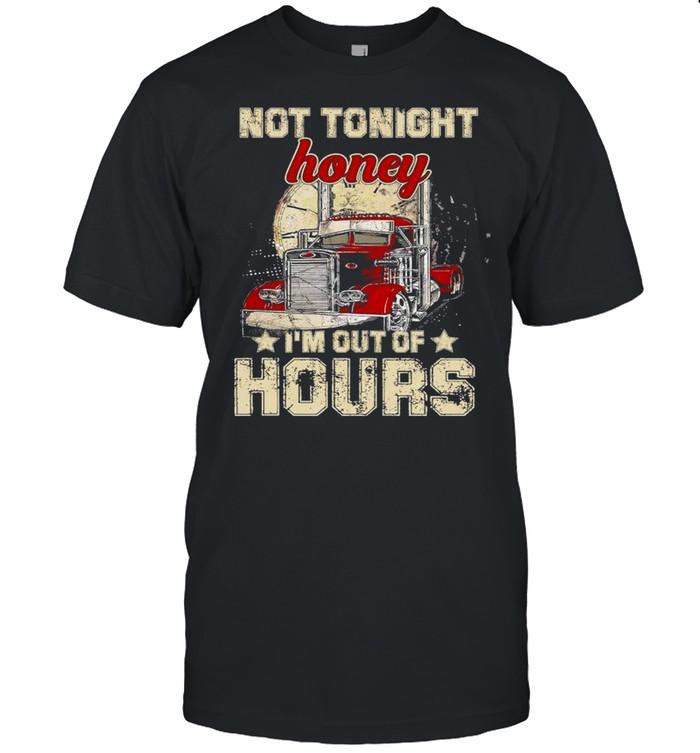 Truckers Not tonight Honey Im out of Hours shirt Classic Men's T-shirt