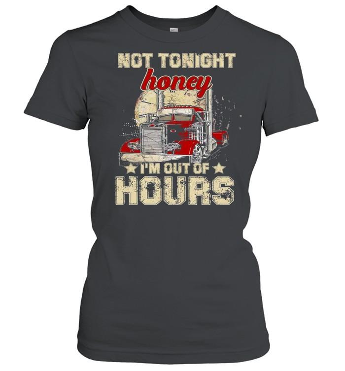 Truckers Not tonight Honey Im out of Hours shirt Classic Women's T-shirt
