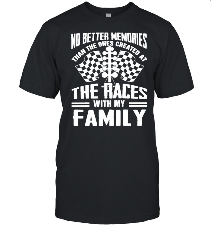 No Better Memories Than The Ones Created At The Races With My Family shirt Classic Men's T-shirt