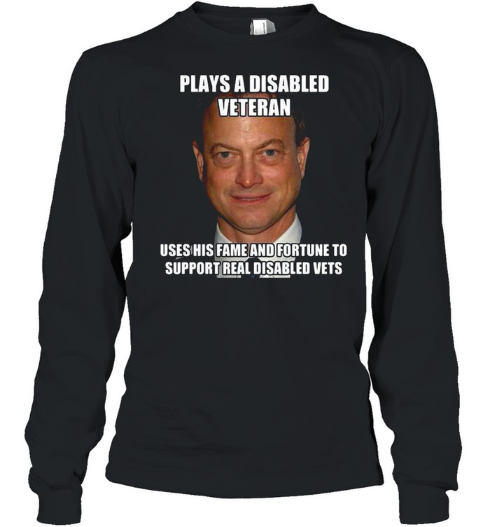 Plays A Disabled Veteran Uses His Fame And Fortune To Support Real Disabled Vets T-shirt Long Sleeved T-shirt