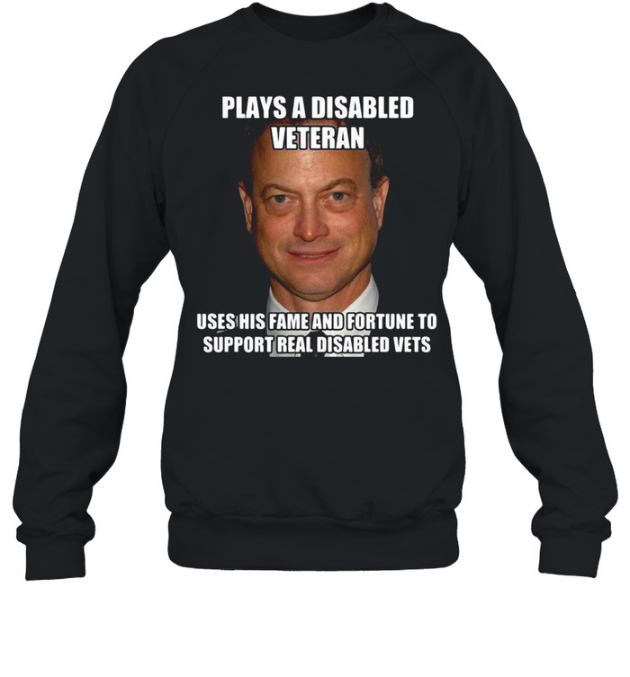 Plays A Disabled Veteran Uses His Fame And Fortune To Support Real Disabled Vets T-shirt Unisex Sweatshirt
