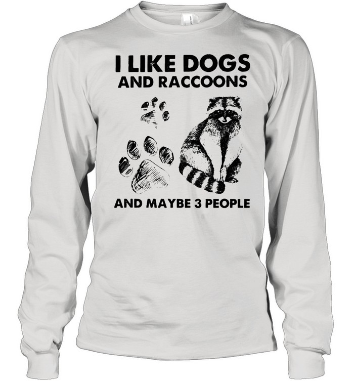 I like dogs and raccoons and maybe 3 people shirt Long Sleeved T-shirt