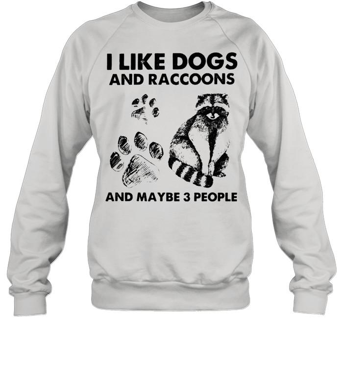 I like dogs and raccoons and maybe 3 people shirt Unisex Sweatshirt