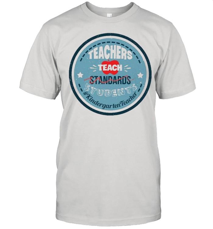 Teacher Teach Standards Students Kindergarten Teacher shirt Classic Men's T-shirt