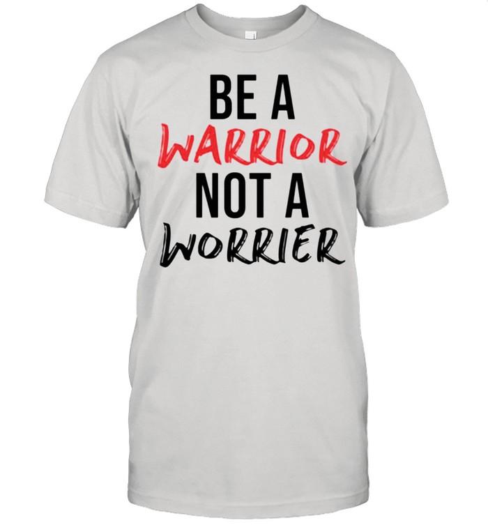 Be a warrior not a worrier shirt Classic Men's T-shirt