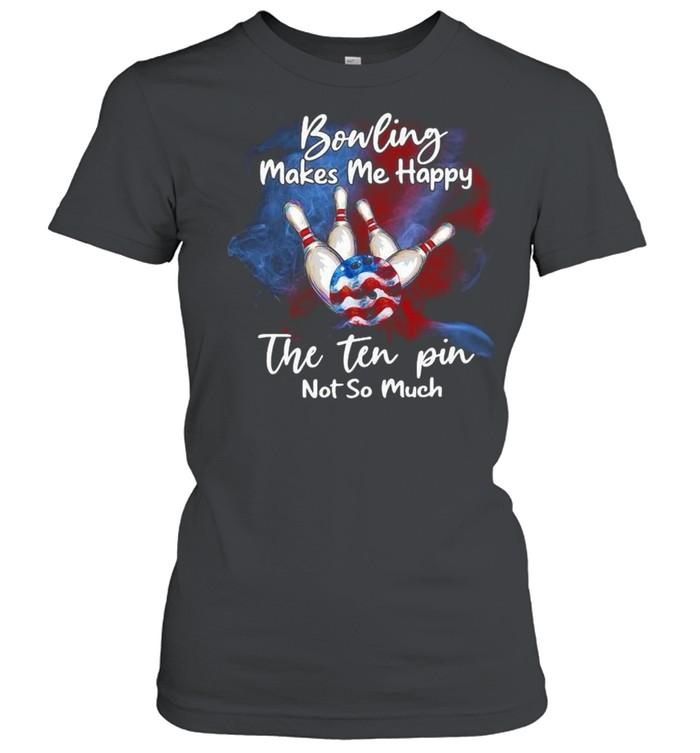 Bowling makes Me happy the ten pin not so much shirt Classic Women's T-shirt
