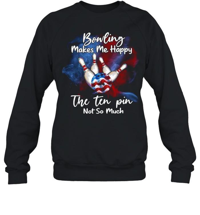 Bowling makes Me happy the ten pin not so much shirt Unisex Sweatshirt
