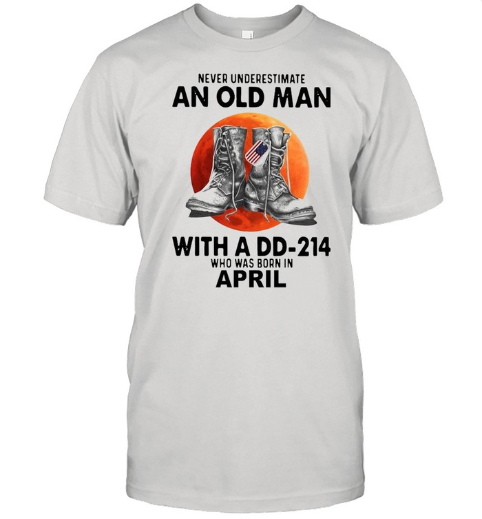 Never underestimate an old man with a dd-214 who was born in april shirt Classic Men's T-shirt