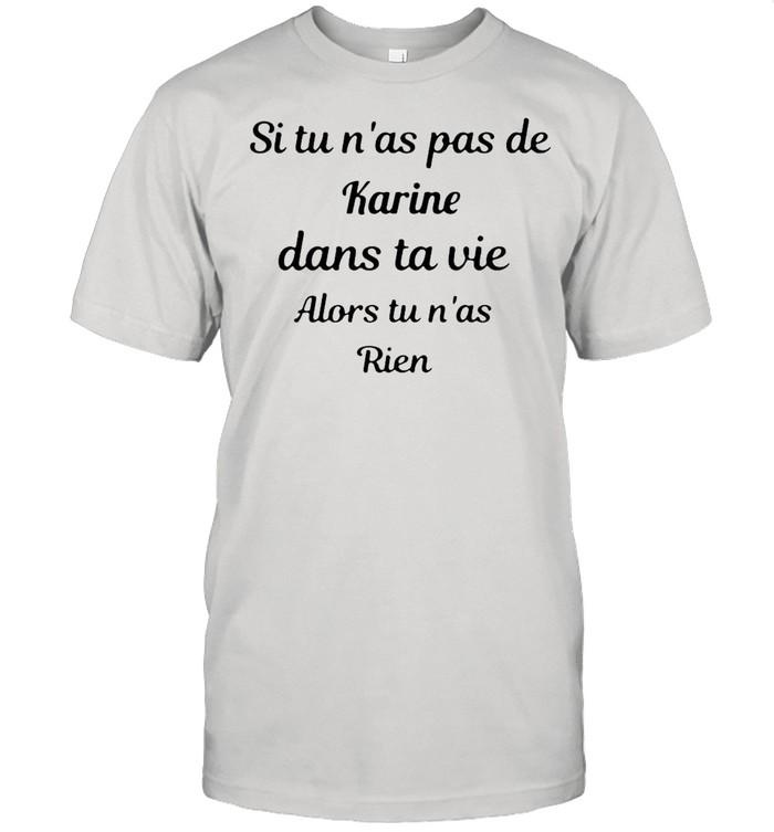 Si tu nas pas de karine dans ta vie alors tu nas rien shirt Classic Men's T-shirt