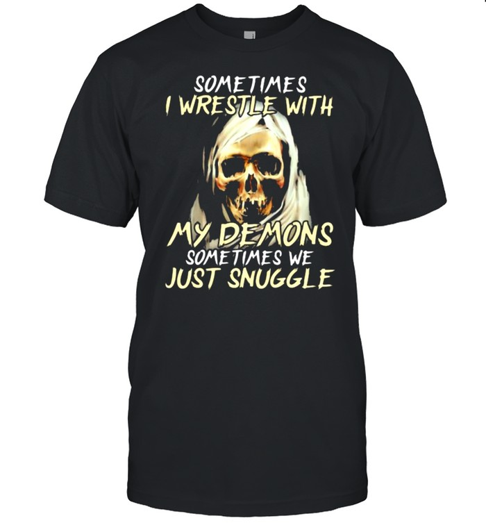 Sometimes I Wrestle With My Demons Sometimes We Just Snuggle Skull  Classic Men's T-shirt