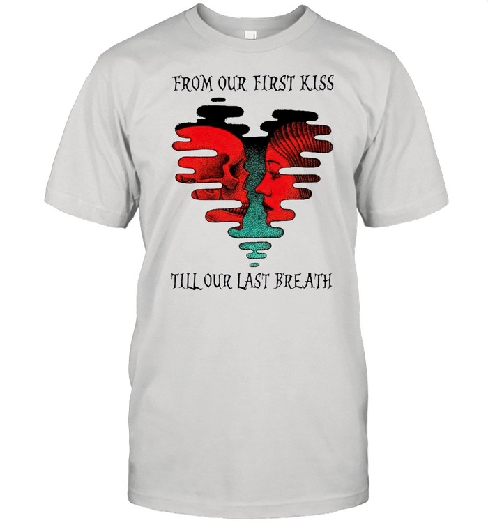 From our first kiss till our last breath shirt Classic Men's T-shirt