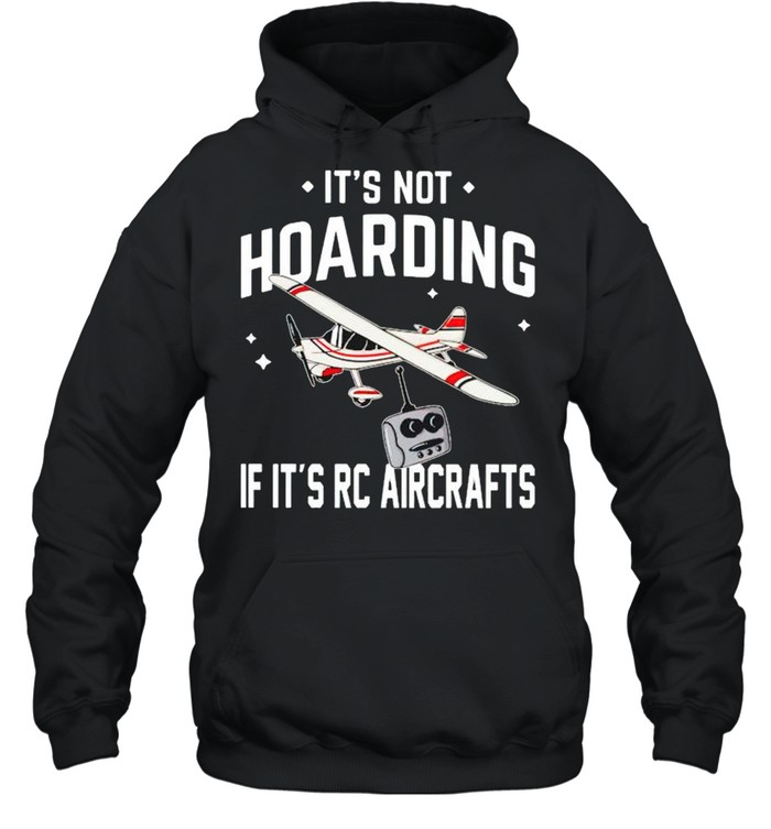 It's not hoarding if it's Rc aircrafts shirt Unisex Hoodie
