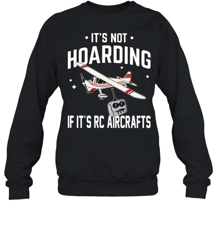It's not hoarding if it's Rc aircrafts shirt Unisex Sweatshirt