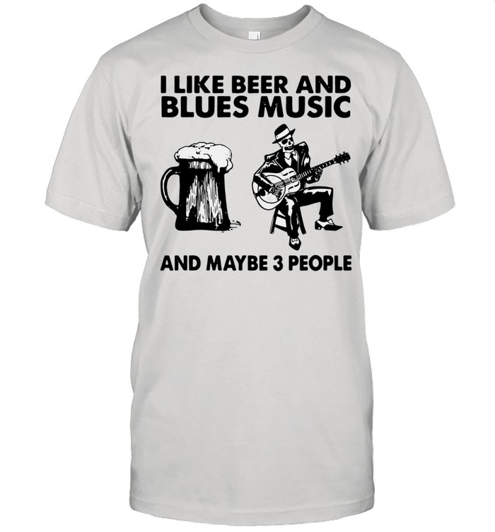 I like beer and Blues music and maybe 3 people shirt Classic Men's T-shirt