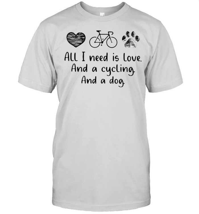 All I Need Is Love And A Cycling And A Dog  Classic Men's T-shirt