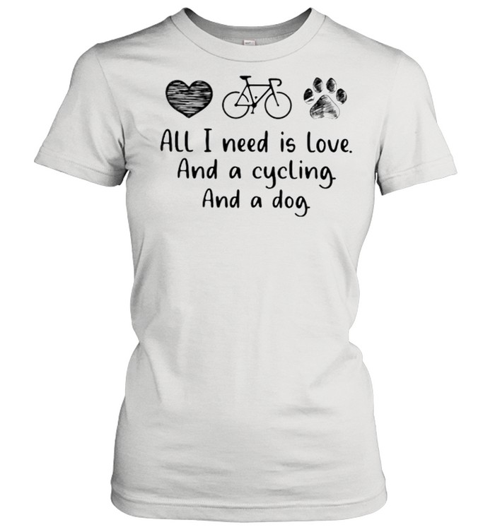 All I Need Is Love And A Cycling And A Dog  Classic Women's T-shirt