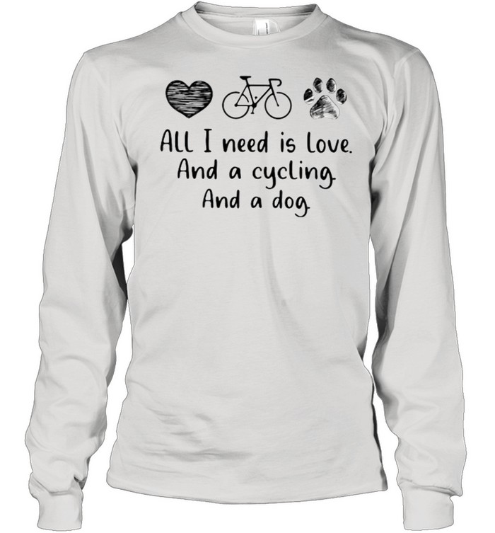 All I Need Is Love And A Cycling And A Dog  Long Sleeved T-shirt