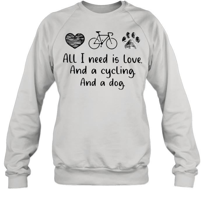 All I Need Is Love And A Cycling And A Dog  Unisex Sweatshirt