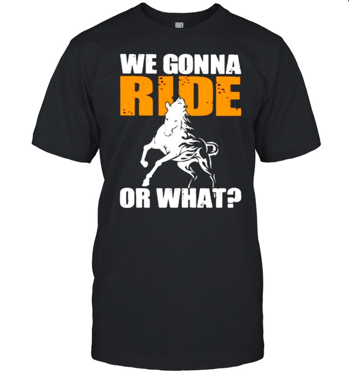 We Gonna Ride Or What Horse  Classic Men's T-shirt