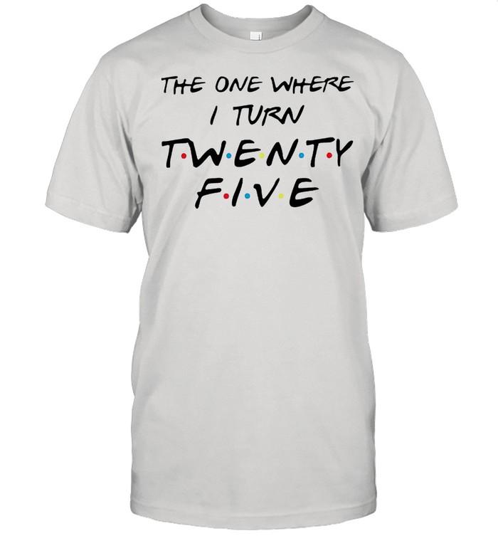 The one where I turn twenty five Friends shirt Classic Men's T-shirt