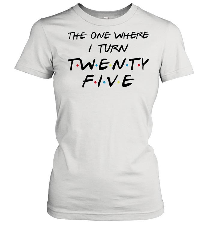 The one where I turn twenty five Friends shirt Classic Women's T-shirt
