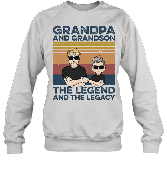 Grandpa And Grandson The Legend And The Legacy Best Friends  Unisex Sweatshirt
