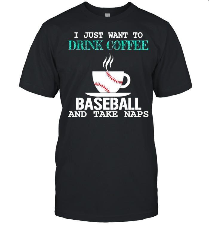 I just want to drink coffee baseball and take naps shirt Classic Men's T-shirt