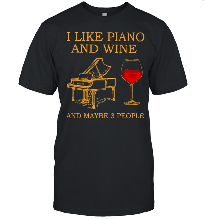 I Like Piano And Wine And Maybe 3 People  Classic Men's T-shirt