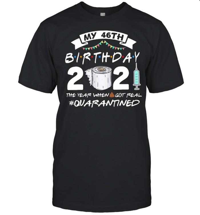 My 46th Birthday 2021 The Year Whenshit Got Real Quarantined shirt Classic Men's T-shirt