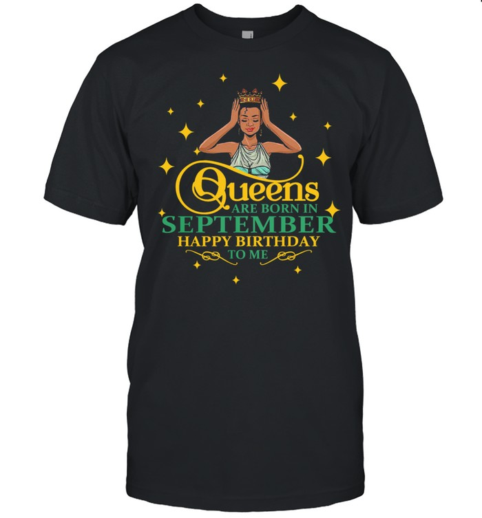 Black girl queens are born in September happy birthday to me shirt Classic Men's T-shirt