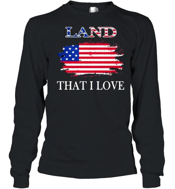 Land that i love american flag shirt Long Sleeved T-shirt