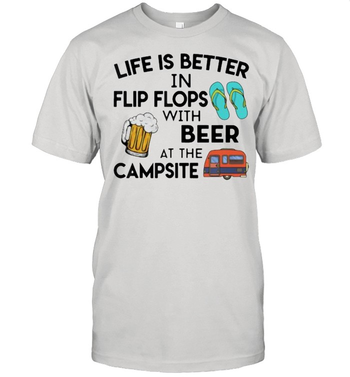 Life is better in flip flops with beer at the campsite shirt Classic Men's T-shirt