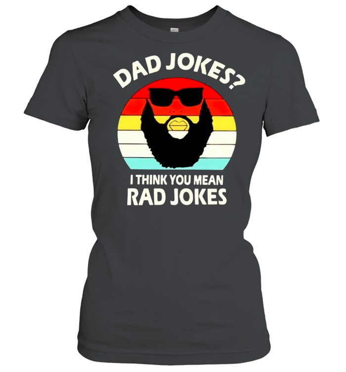 Dad jokes I think you mean rad jokes shirt Classic Women's T-shirt