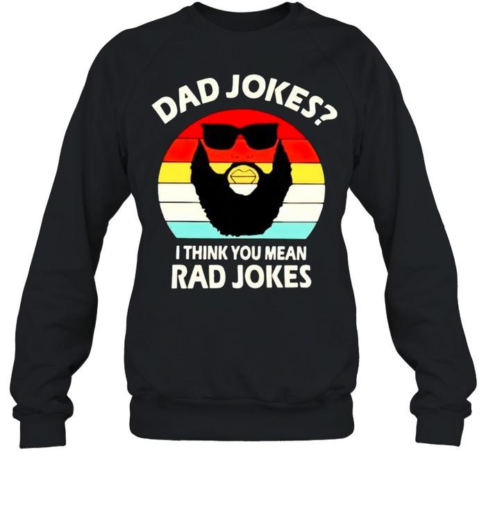 Dad jokes I think you mean rad jokes shirt Unisex Sweatshirt