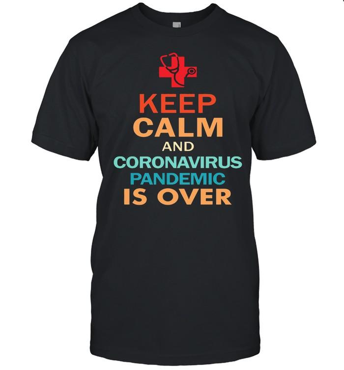 Keep Calm And Coronavirus Pandemic Is Over shirt Classic Men's T-shirt
