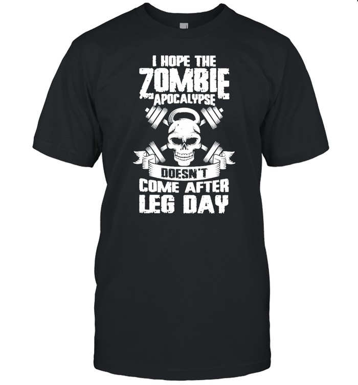 Weight Lifting I Hope The Zombie Apocalypse Doesnt Come After Leg Day shirt Classic Men's T-shirt