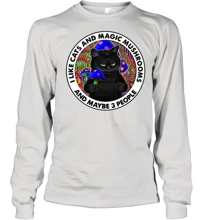 I Like Cats And Magic Mushrooms And maybe 3 People T-shirt Long Sleeved T-shirt