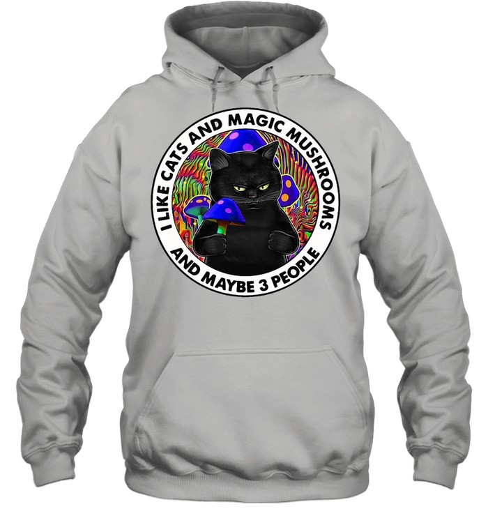 I Like Cats And Magic Mushrooms And maybe 3 People T-shirt Unisex Hoodie