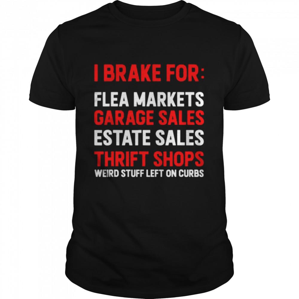 I Brake for Garage Sales Estate Sales Thrift Shops Weird Stuff Left On Curbs T- Classic Men's T-shirt
