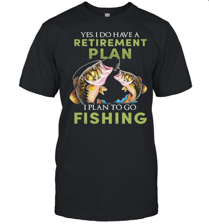 Yes I Do Have A Retirement Plan I Plan To Go Fishing shirt Classic Men's T-shirt