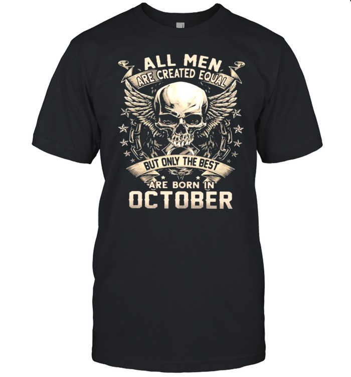 All Men Are Created Equal But Only The Best Are Born IN October Skull  Classic Men's T-shirt