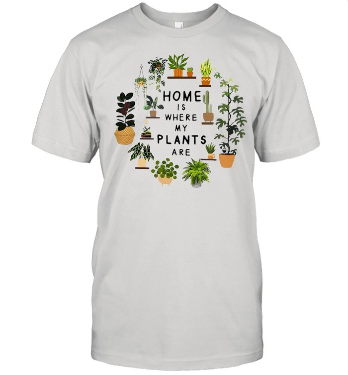 Gardening Home Is Where My Plants Are T-shirt Classic Men's T-shirt