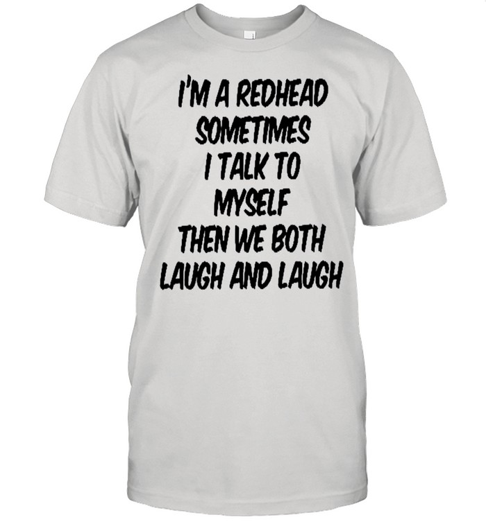 I'm a redhead sometimes i talk to myself then we both laugh and laugh shirt Classic Men's T-shirt