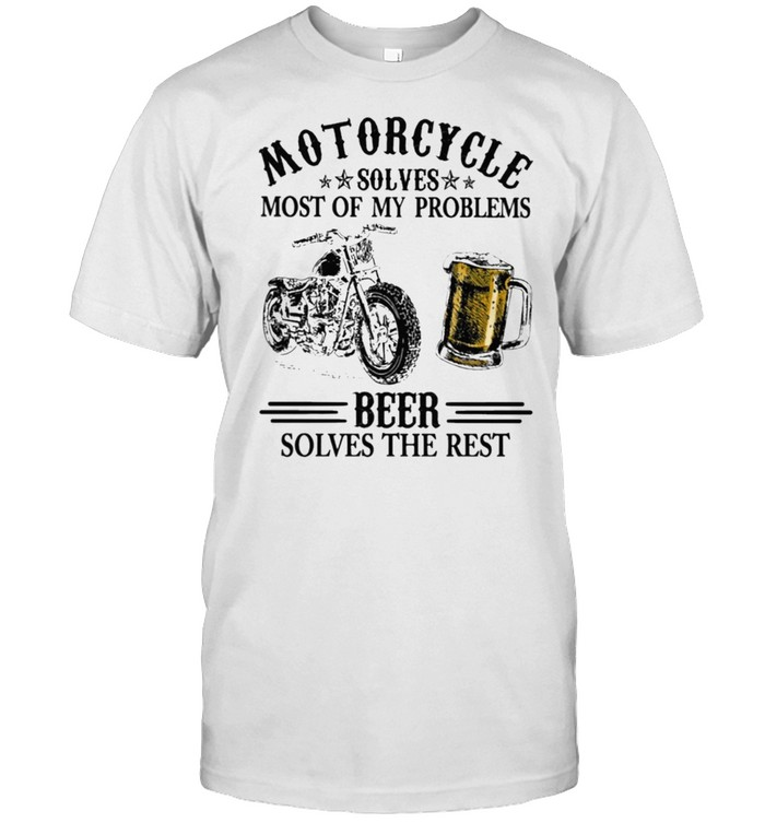 Motorcycle solves most of my problem beer solves the rest shirt Classic Men's T-shirt