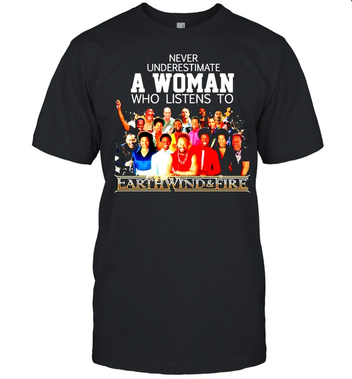 Never underestimate a woman who listens to Earth Wind and Fire shirt Classic Men's T-shirt
