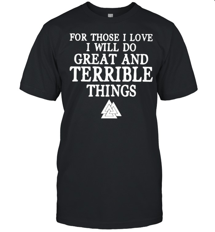 For Those I Love I Will Do Great And Terrible Things  Classic Men's T-shirt
